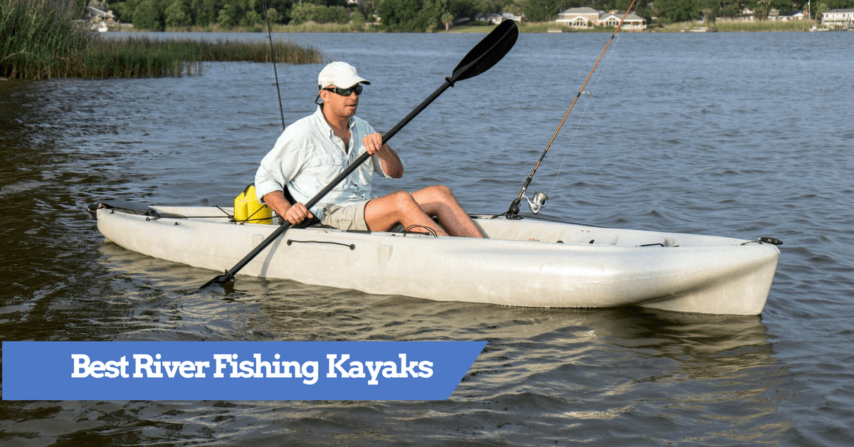 Best River Fishing Kayak 2018 Top Kayaks For Fish In