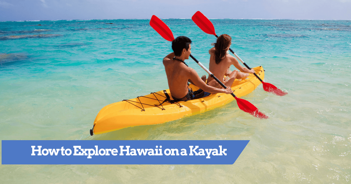How To Explore Hawaii On A Kayak
