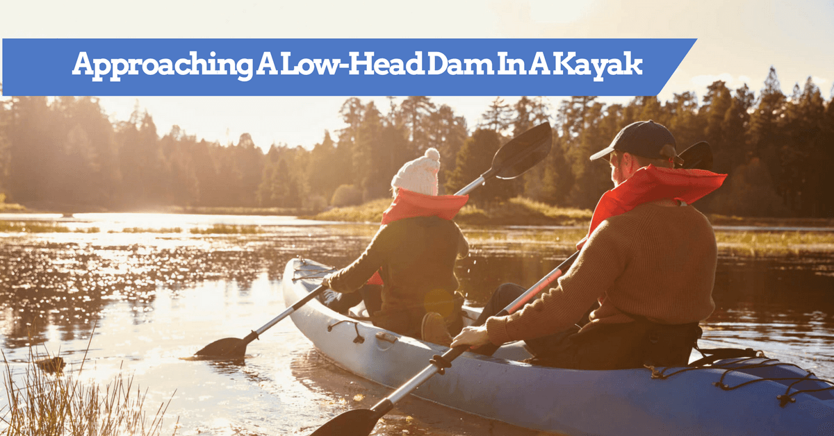 What Should You Do If Approaching A Low-Head Dam In A Kayak or Canoe