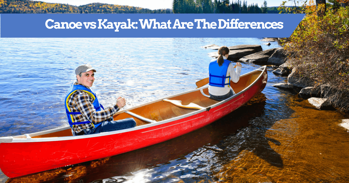 Canoe Vs Kayak What Are The Differences Pros Cons