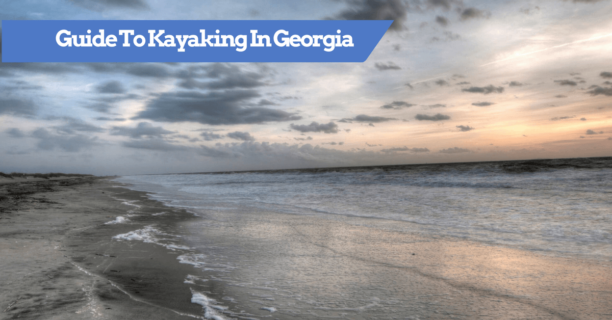 Guide To Kayaking In Georgia - Top Destinations