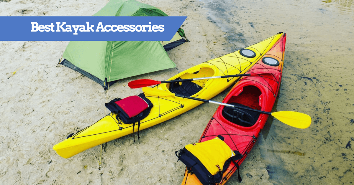 Best Kayak Accessories Cool Kayaking Gear And Equipment