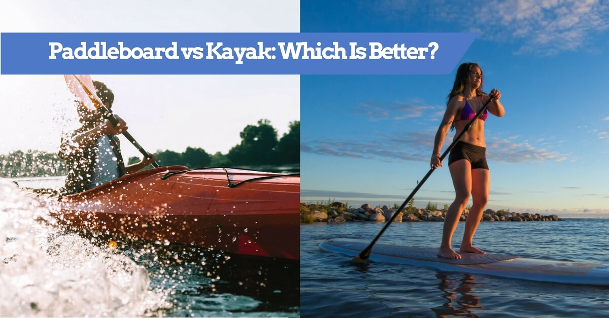 Paddleboarding vs Kayaking - Which Is Better