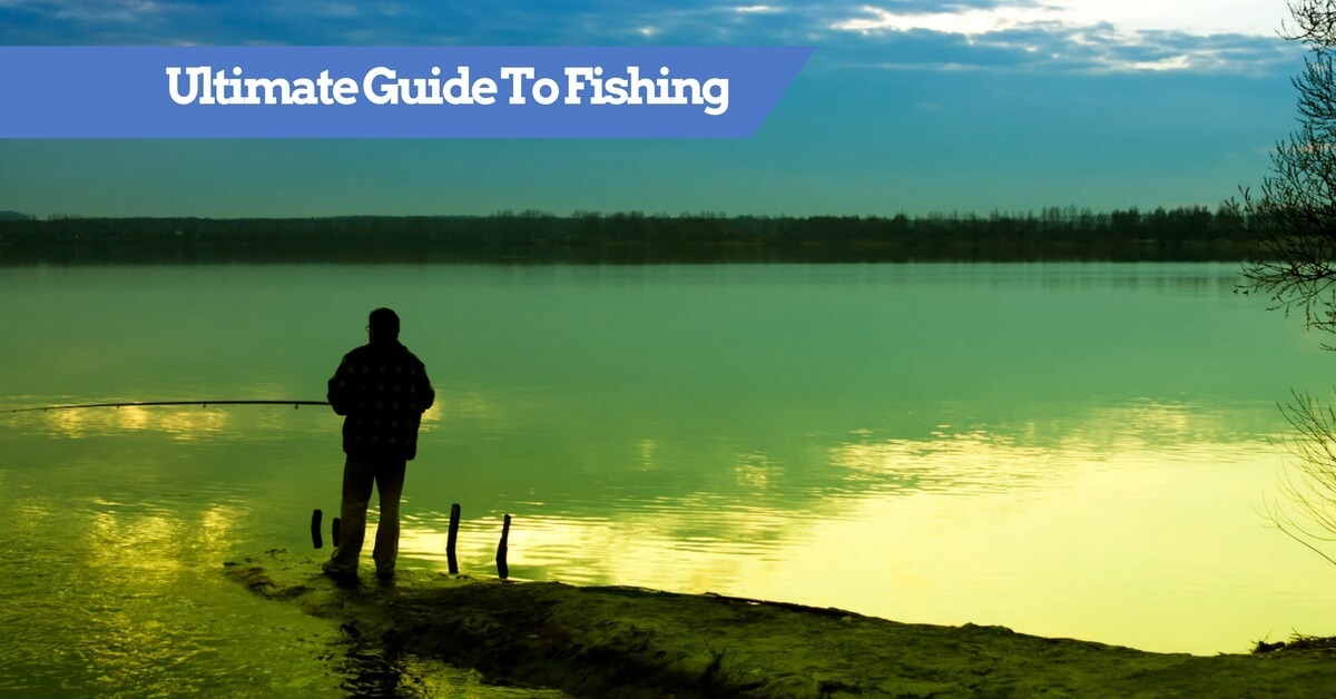Ultimate Guide To Fishing