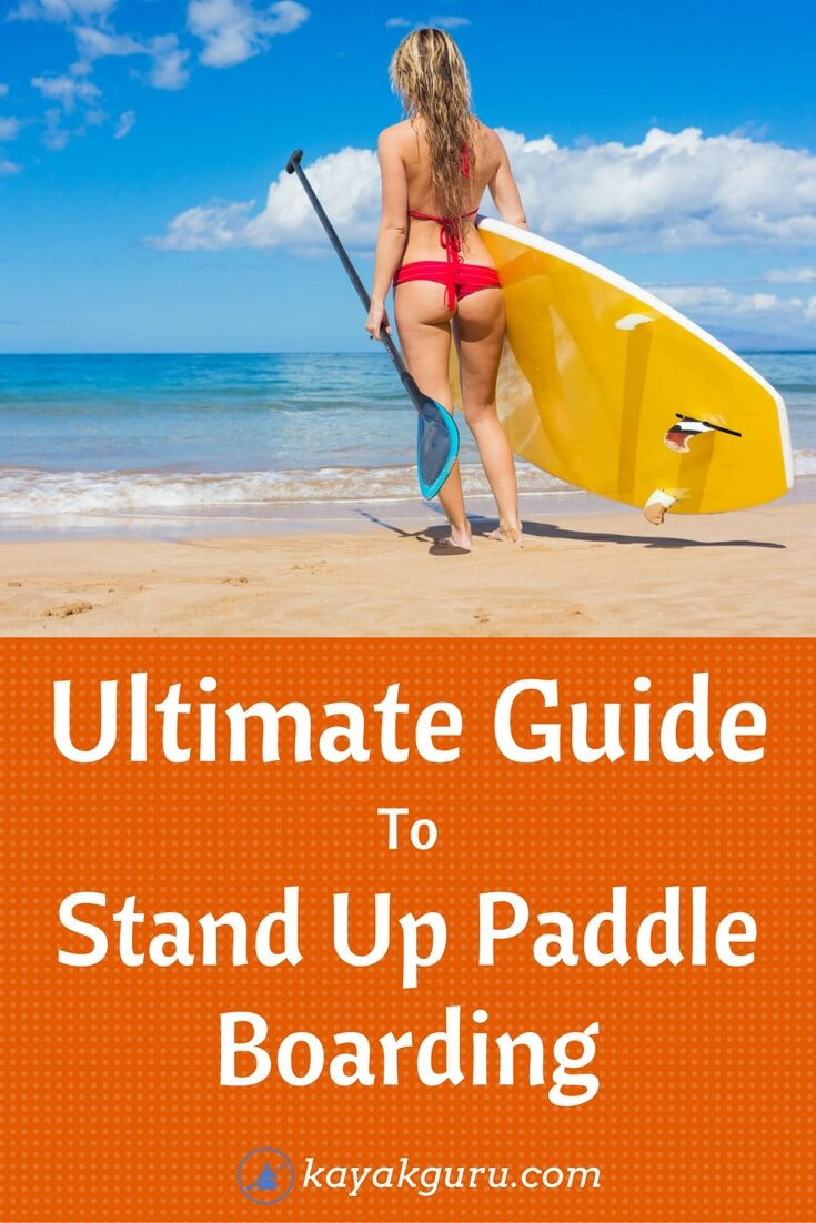 Ultimate Guide To Stand Up Paddle Boarding
