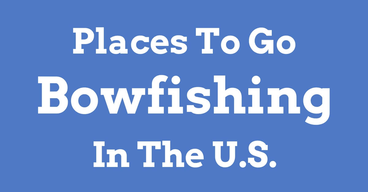 Places To Go Bowfishing In The US