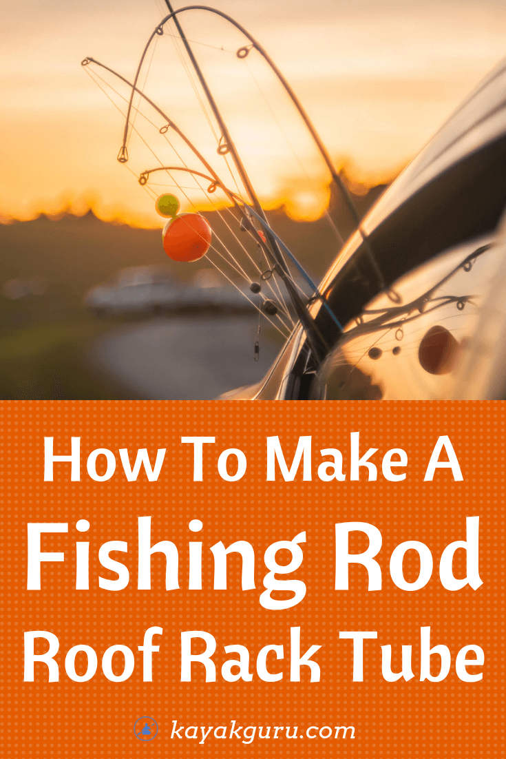 DIY Guide To Making Your Own Fishing Rod Roof Rack Tube - Pinterest Image