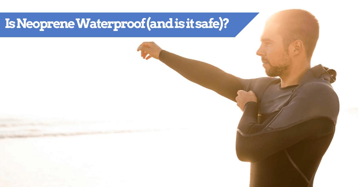 Is Neoprene Waterproof (and is it safe)