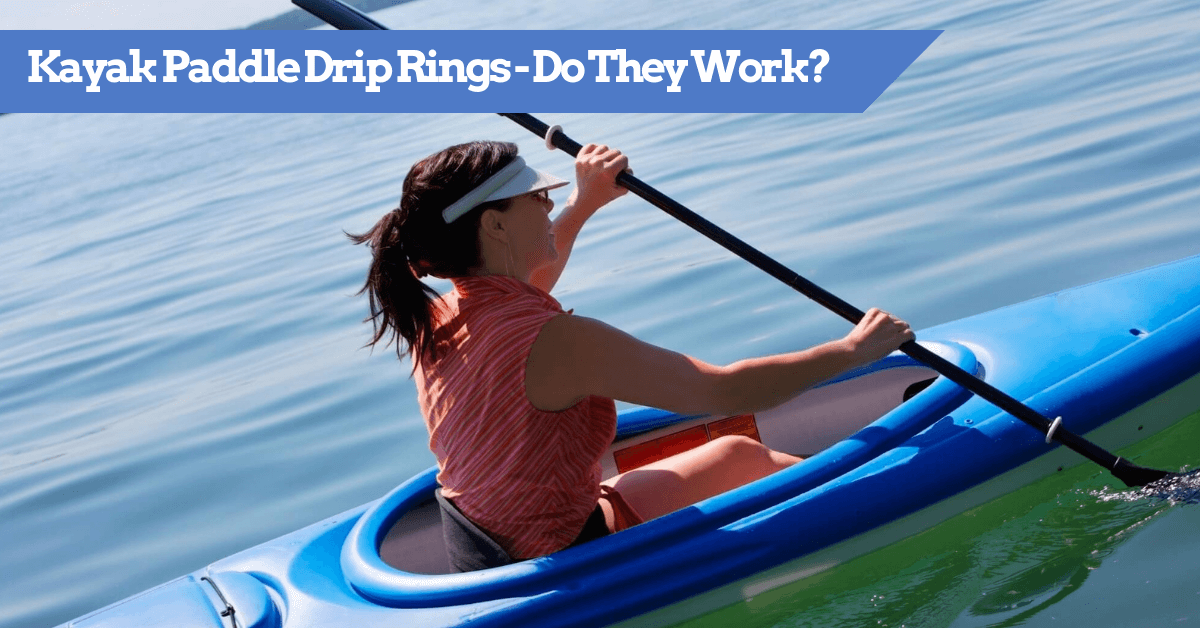Full guide on Kayak Paddle Drip Rings - Do They Work and how?
