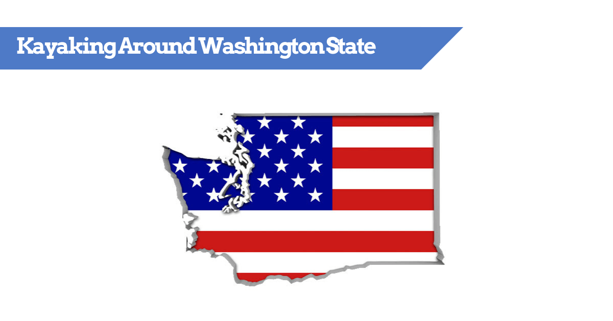 Kayaking Around The State of Washington - Trips and places to go