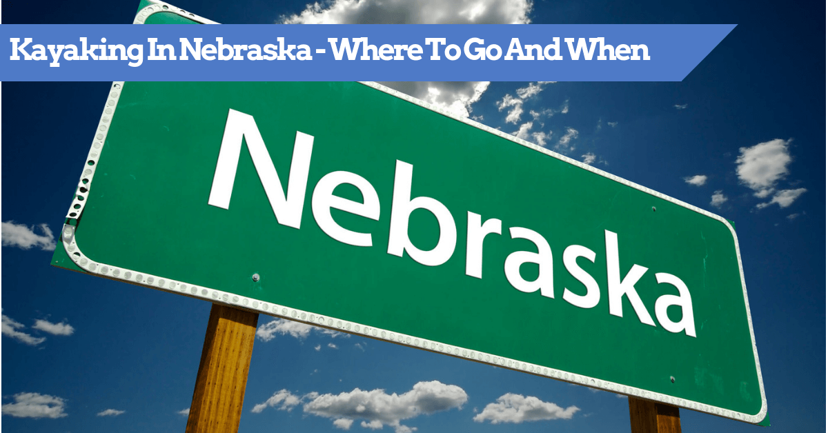 Kayaking In Nebraska - Where To Go And When?