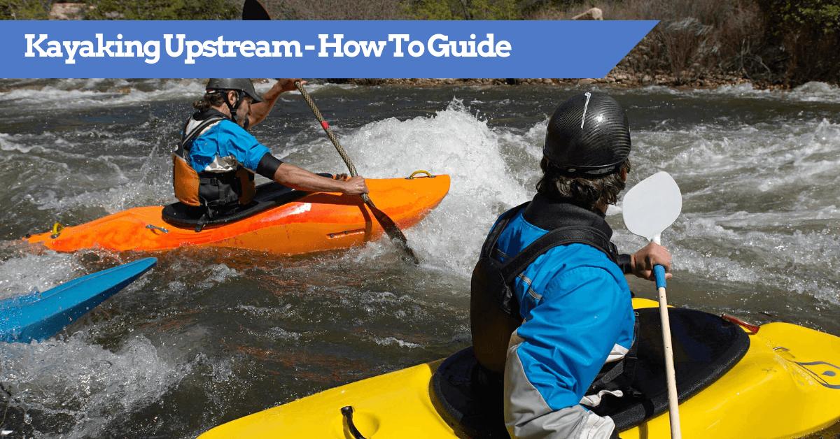 Guide to Kayaking Upstream