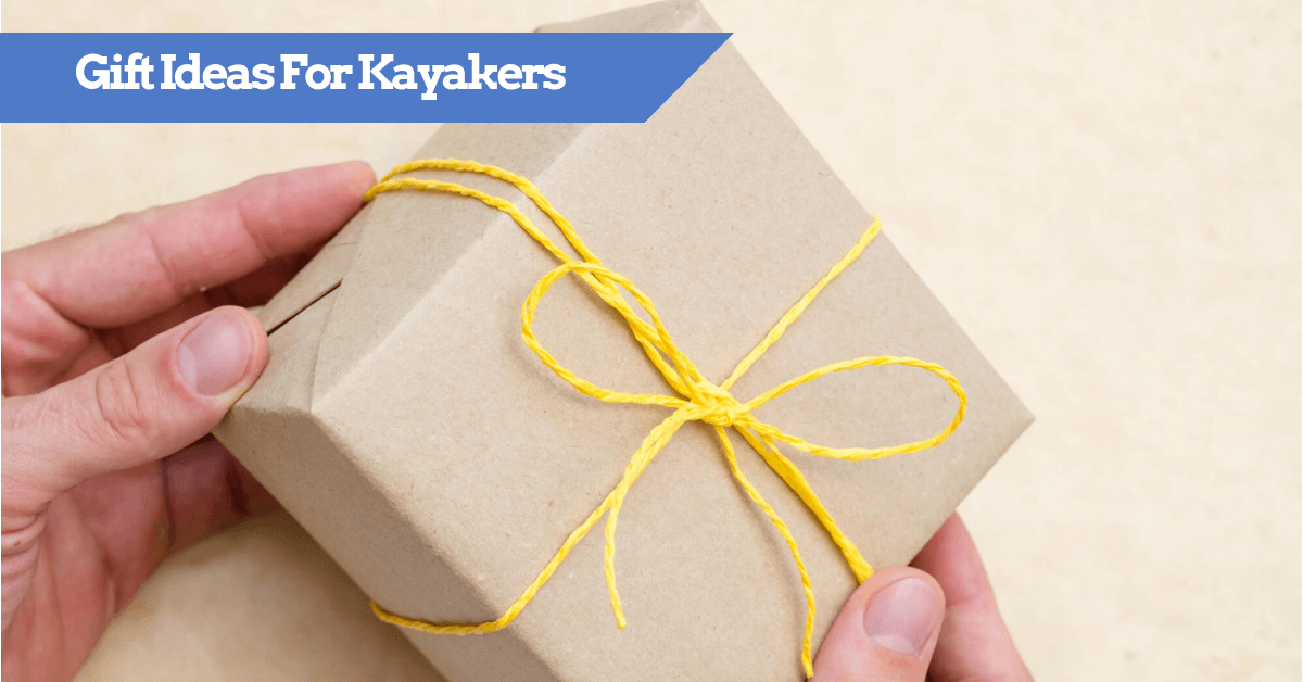 Gift Ideas For Kayakers Fun Presents To Buy Your Kayaking