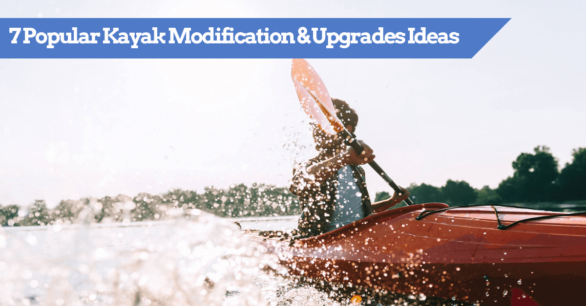 7 Popular Kayak Modification and Upgrades Ideas (kayaks canoes and fishing)