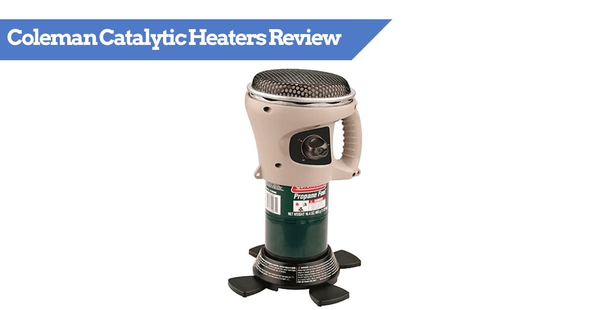Coleman Catalytic Heaters Review, Tips And Guide