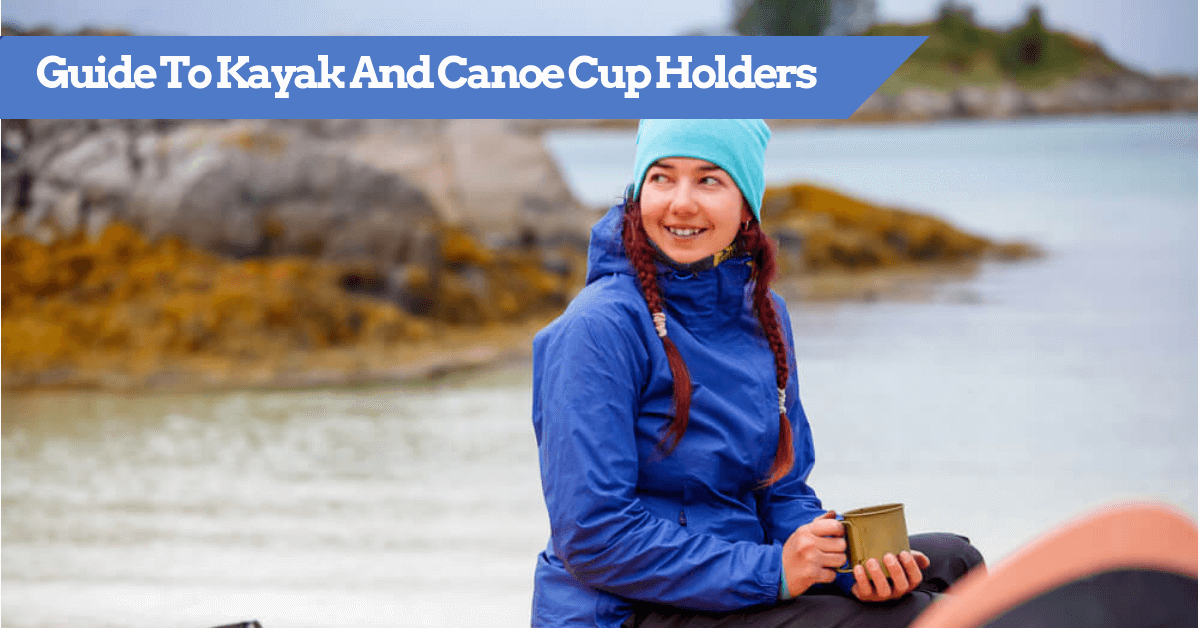 Guide To Kayak And Canoe Cup Holders