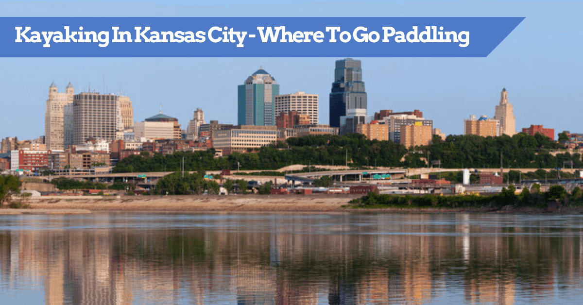 Kayaking In Kansas City - Where To Go Paddling