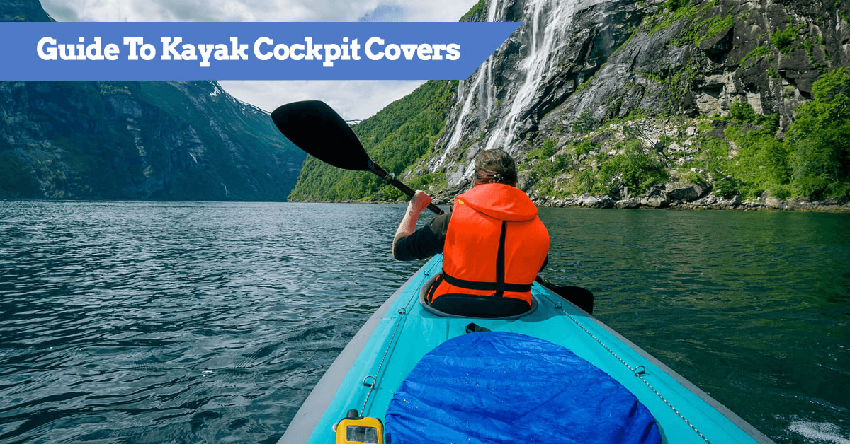 Guide To Kayak Cockpit Covers - The best available to buy on the market today
