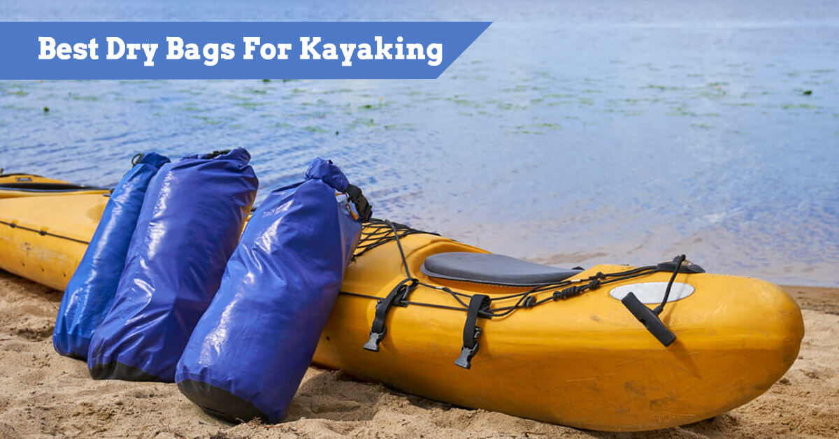Best Dry Bags For Kayaking, Fishing and Canoeing