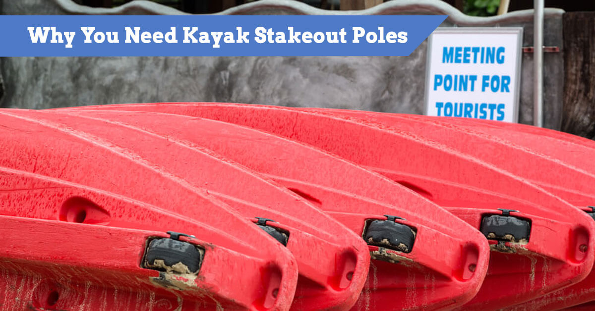 Why You Need Kayak Stake Out Poles - DIY Guide   Anchor