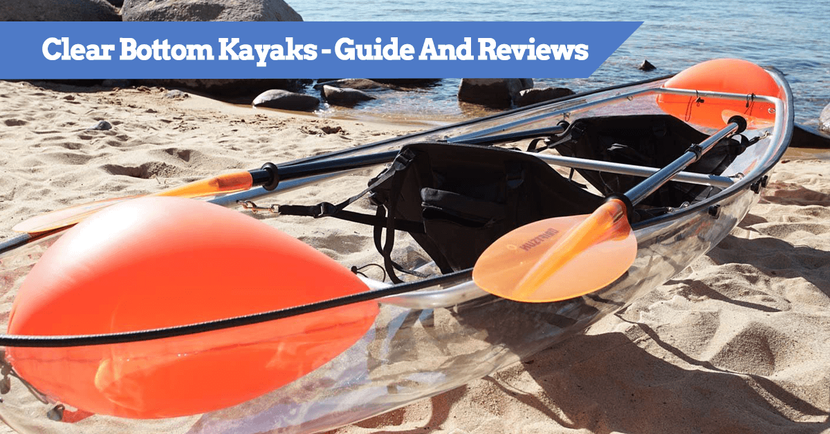 Clear Bottom, transparent, see-throughKayaks - Guide And Reviews